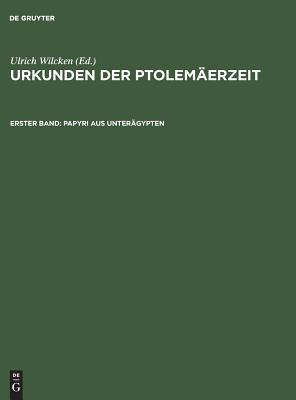 Urkunden Der Ptolem???erzeit, Erster Band, Papyri Aus Unter???gypten - Wilcken, Ulrich (Editor)