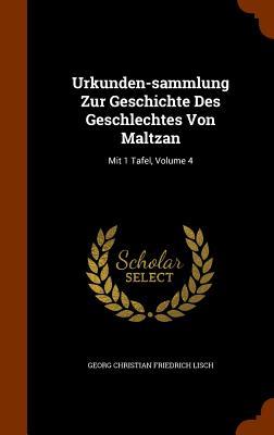 Urkunden-Sammlung Zur Geschichte Des Geschlechtes Von Maltzan: Mit 1 Tafel, Volume 4 - Georg Christian Friedrich Lisch (Creator)