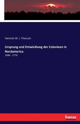Ursprung Und Entwicklung Der Colonieen in Nordamerica - Thiersch, Heinrich W J