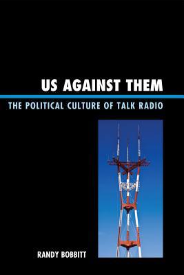 Us against Them: The Political Culture of Talk Radio - Bobbitt, Randy