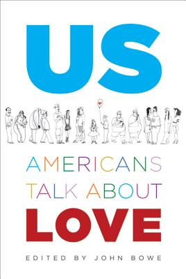 Us: Americans Talk about Love - Bowe, John (Editor), and Bowe, Marisa, and Nolan, Clancy