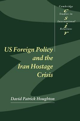Us Foreign Policy and the Iran Hostage Crisis - Houghton, David