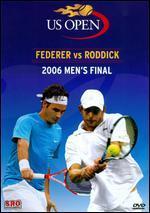 US Open: 2006 Men's Final - Federer vs. Roddick