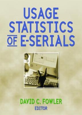Usage Statistics of E-Serials - Fowler, David C, Professor (Editor)