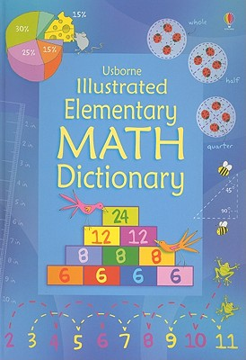 Usborne Illustrated Elementary Math Dictionary - Rogers, Kirsteen, and Large, Tori, and Armstrong, Carrie A (Editor)