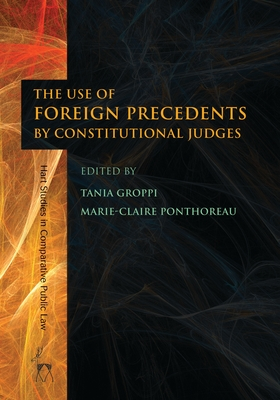 Use of Foreign Precedents by Constitutional Judges - Groppi, Tania (Editor)