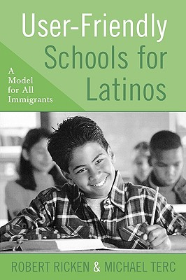 User-Friendly Schools for Latinos: A Model for All Immigrants - Ricken, Robert, Dr.