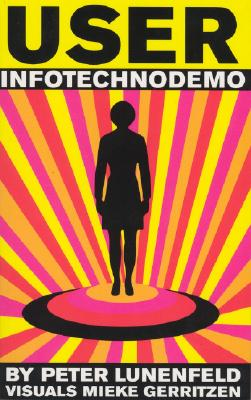User: Infotechnodemo - Lunenfeld, Peter (Editor), and Gerritzen, Mieke (Designer)