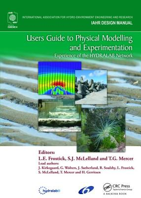 Users Guide to Physical Modelling and Experimentation: Experience of the HYDRALAB Network - Frostick, Lynne E. (Editor)