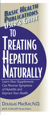 User's Guide to Treating Hepatitis Naturally: Learn How Supplements Can Reverse Symptoms of Hepatitis and Improve Your Health - MacKay, Douglas, and Challem, Jack (Editor)