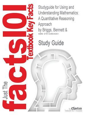 Using and Understanding Mathematics: A Quantitative Reasoning Approach - Bennett & Briggs, and all material written by Cram101.