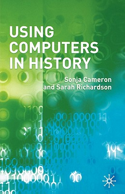 Using Computers in History - Cameron, Sonja, and Richardson, S