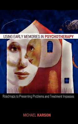 Using Early Memories in Psychotherapy: Roadmaps to Presenting Problems and Treatment Impasses - Karson, Michael