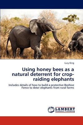 Using Honey Bees as a Natural Deterrent for Crop-Raiding Elephants - King, Lucy