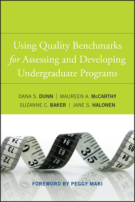 Using Quality Benchmarks for Assessing and Developing Undergraduate Programs - Dunn, Dana S., and McCarthy, Maureen A., and Baker, Suzanne C.