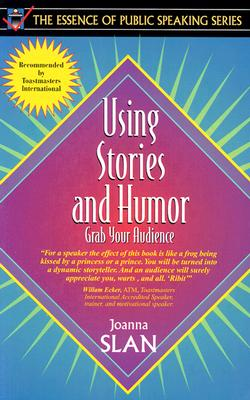 Using Stories and Humor: Grab Your Audience - Slan, Joanna