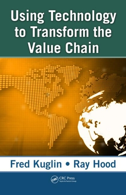 Using Technology to Transform the Value Chain - Kuglin, Fred, and Hood, Ray