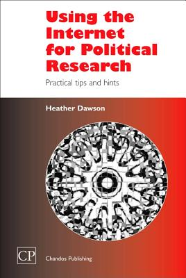 Using the Internet for Political Research: Practical Tips and Hints - Dawson, Heather