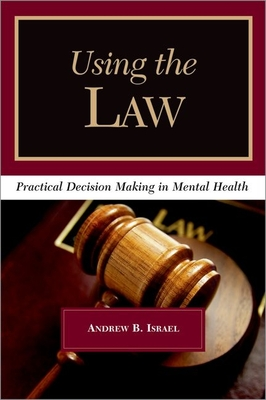 Using the Law: Practical Decision Making in Mental Health - Israel, Andrew B