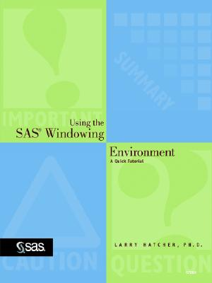 Using the SAS Windowing Environment: A Quick Tutorial - Hatcher, Larry, PH.D.