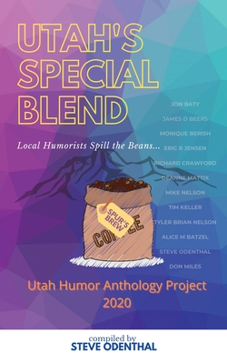 Utah's Special Blend: Local Humorists Spill the Beans - Odenthal, Steve, and Beers, James D, and Baty, Jon