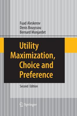 Utility Maximization, Choice and Preference - Aleskerov, Fuad, and Bouyssou, Denis, and Monjardet, Bernard