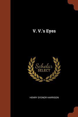 V. V.'s Eyes - Harrison, Henry Sydnor