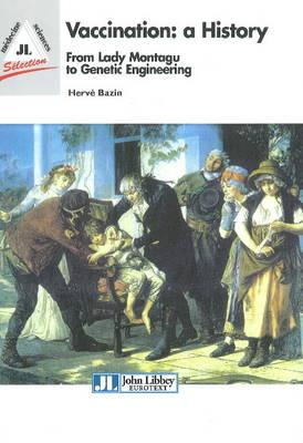 Vaccination - A History: From Lady Montagu to Genetic Engineering - Bazin, Herve