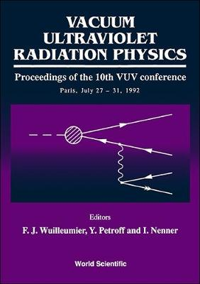 Vacuum Ultraviolet Radiation Physics - Proceedings of the 10th Vuv Conference - Wuileumier, F (Editor), and Nenner, I (Editor), and Petroff, Y (Editor)