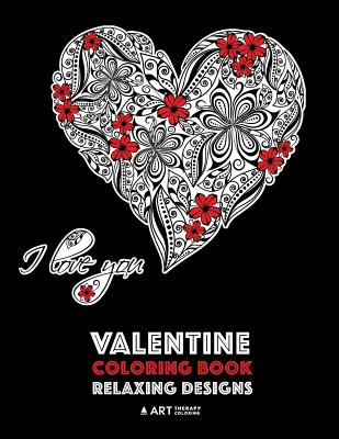 Valentine Coloring Book: Relaxing Designs: Happy Valentine's Day! Detailed Hearts to Say I Love You; Anti-Stress Complex Patterns for Relaxation & Meditation - Art Therapy Coloring