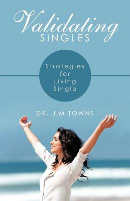 Validating Singles: Strategies for Living Single - Towns, Jim, Dr., and Towns, Dr Jim
