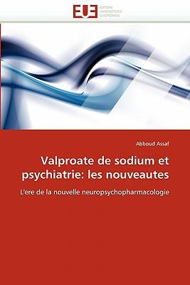 Valproate de Sodium Et Psychiatrie: Les Nouveautes - Assaf-A