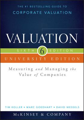 Valuation: Measuring and Managing the Value of Companies, University Edition - McKinsey & Company Inc, and Koller, Tim, and Goedhart, Marc