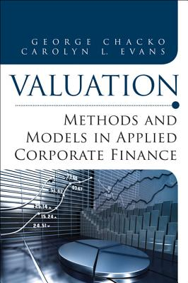 Valuation: Methods and Models in Applied Corporate Finance - Chacko, George K., and Evans, Carolyn L.