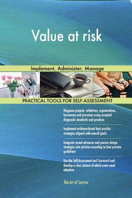 Value at Risk: Implement, Administer, Manage - Blokdyk, Gerard