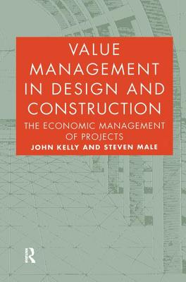 Value Management in Design and Construction - Kelly, John, and Male, Steven P.