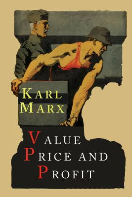 Value, Price and Profit - Marx, Karl