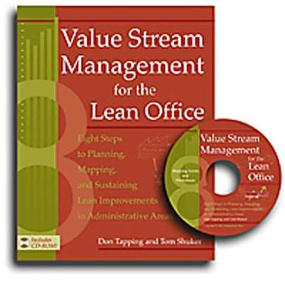 Value Stream Management for the Lean Office: Eight Steps to Planning, Mapping, and Sustaining Lean Improvements in Administrative Areas - Tapping, Don