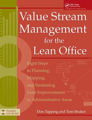 Value Stream Management for the Lean Office: Eight Steps to Planning, Mapping, & Sustaining Lean Improvements in Administrative Areas - Tapping, Don