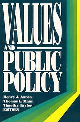 Values and Public Policy - Aaron, Henry (Editor), and Mann, Thomas E (Editor), and Taylor, Timothy T (Editor)