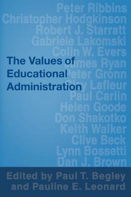 Values of Educational Administration - Begley, Paul, Professor (Editor), and Leonard, Pauline (Editor)