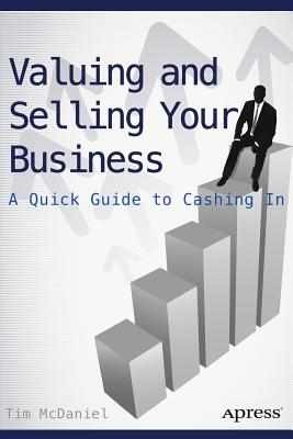 Valuing and Selling Your Business: A Quick Guide to Cashing in - McDaniel, Tim
