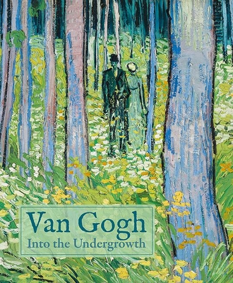 Van Gogh: Into the Undergrowth - Homburg, Cornelia, Dr., and Kelly, Simon, and Prins, Laura