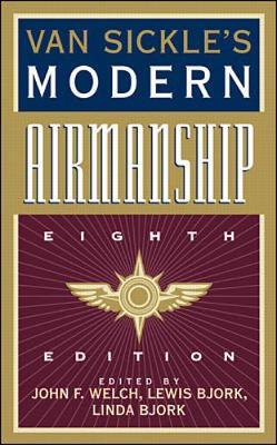 Van Sickle's Modern Airmanship - Welch, John F, and Van Sickle, Neil D, and Bjork, Lewis