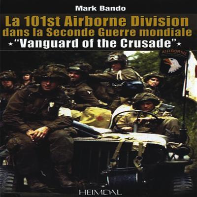 Vanguard of the Crusade: The 101st Airborne Division in World War II - Bando, Mark