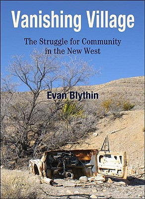 Vanishing Village: The Struggle for Community in the New West - Blythin, Evan