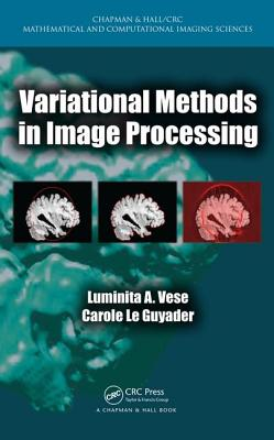 Variational Methods in Image Processing - Vese, Luminita A, and Le Guyader, Carole