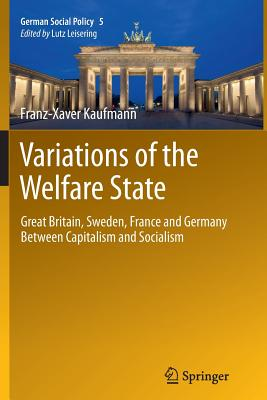 Variations of the Welfare State: Great Britain, Sweden, France and Germany Between Capitalism and Socialism - Kaufmann, Franz-Xaver