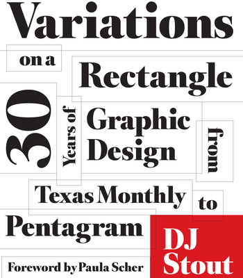 Variations on a Rectangle: Thirty Years of Graphic Design from Texas Monthly to Pentagram - Stout, D. J.