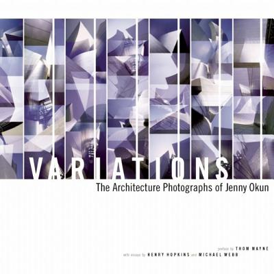 Variations: The Architecture Photographs of Jenny Okun - Hopkins, Henry T, and Webb, Michael, and Mayne, Thom (Preface by)